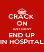CRACK  ON JUST DON'T END UP IN HOSPITAL - Personalised Poster A4 size