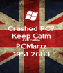 Crashed PC? Keep Calm And Call Me PCMartz 1951.2683 - Personalised Poster A4 size