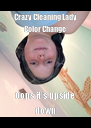 Crazy Cleaning Lady Color Change Oops it's upside down - Personalised Poster A4 size