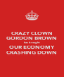 CRAZY CLOWN GORDON BROWN has brought OUR ECONOMY CRASHING DOWN - Personalised Poster A4 size