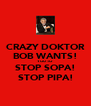 CRAZY DOKTOR BOB WANTS! YOU TO STOP SOPA! STOP PIPA! - Personalised Poster A4 size