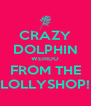 CRAZY DOLPHIN WEIRDO FROM THE LOLLYSHOP! - Personalised Poster A4 size