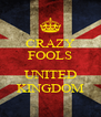 CRAZY FOOLS  UNITED KINGDOM - Personalised Poster A4 size