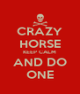CRAZY HORSE KEEP CALM AND DO ONE - Personalised Poster A4 size