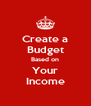 Create a Budget Based on Your Income - Personalised Poster A4 size