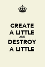 CREATE A LITTLE AND DESTROY A LITTLE - Personalised Poster A4 size