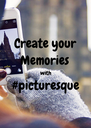 Create your Memories with #picturesque  - Personalised Poster A4 size