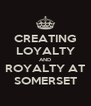 CREATING LOYALTY AND ROYALTY AT SOMERSET - Personalised Poster A4 size