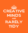 CREATIVE MINDS ARE RARELY TIDY - Personalised Poster A4 size