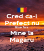 Cred ca-i Prefect nu Bine fara  Mine la Magaru - Personalised Poster A4 size