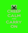 CREEP CALM AND CARRY ON - Personalised Poster A4 size
