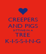 CREEPERS AND PIGS SITTING IN A TREE K-I-S-S-I-N-G - Personalised Poster A4 size