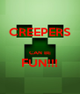 CREEPERS  CAN BE FUN!!!  - Personalised Poster A4 size