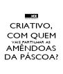 CRIATIVO, COM QUEM VAIS PARTILHAR AS AMÊNDOAS DA PÁSCOA? - Personalised Poster A4 size