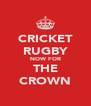 CRICKET RUGBY NOW FOR THE CROWN - Personalised Poster A4 size