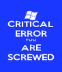 CRITICAL ERROR YOU ARE SCREWED - Personalised Poster A4 size