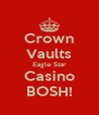 Crown Vaults Eagle Star Casino BOSH! - Personalised Poster A4 size