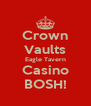 Crown Vaults Eagle Tavern Casino BOSH! - Personalised Poster A4 size