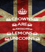 ^CROWNS^ ^ARE^ ^AWESOME^ ^LEMONS^ ^UNICORNS^ - Personalised Poster A4 size
