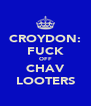 CROYDON: FUCK OFF CHAV LOOTERS - Personalised Poster A4 size