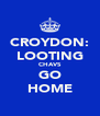 CROYDON: LOOTING CHAVS GO HOME - Personalised Poster A4 size