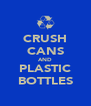 CRUSH CANS AND PLASTIC BOTTLES - Personalised Poster A4 size