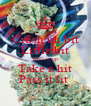Crush uh bit Little bit Roll it up Take a hit Pass it lit  - Personalised Poster A4 size