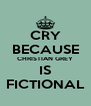 CRY BECAUSE CHRISTIAN GREY IS FICTIONAL - Personalised Poster A4 size