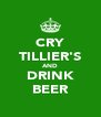 CRY TILLIER'S AND DRINK BEER - Personalised Poster A4 size