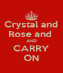 Crystal and Rose and  AND CARRY ON - Personalised Poster A4 size