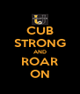 CUB STRONG AND ROAR ON - Personalised Poster A4 size