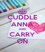CUDDLE ANNA AND CARRY ON - Personalised Poster A4 size