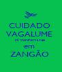 CUIDADO  VAGALUME  irá transformar-se  em  ZANGÃO  - Personalised Poster A4 size