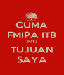 CUMA FMIPA ITB 2013 TUJUAN SAYA - Personalised Poster A4 size