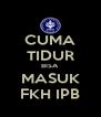 CUMA TIDUR BISA MASUK FKH IPB - Personalised Poster A4 size