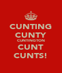 CUNTING CUNTY CUNTINGTON CUNT CUNTS! - Personalised Poster A4 size