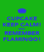 CUPCAKE KEEP CALM! AND REMEMBER FLAMINGO! - Personalised Poster A4 size