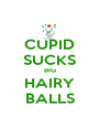 CUPID SUCKS BIG HAIRY BALLS - Personalised Poster A4 size