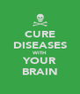 CURE DISEASES WITH YOUR BRAIN - Personalised Poster A4 size