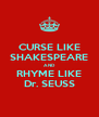 CURSE LIKE SHAKESPEARE AND RHYME LIKE Dr. SEUSS - Personalised Poster A4 size