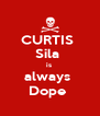 CURTIS  Sila  is  always  Dope  - Personalised Poster A4 size