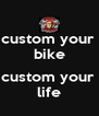 custom your  bike  custom your  life - Personalised Poster A4 size