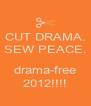 CUT DRAMA. SEW PEACE.  drama-free 2012!!!! - Personalised Poster A4 size