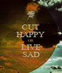CUT HAPPY OR LIVE SAD - Personalised Poster A4 size