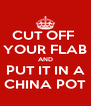 CUT OFF  YOUR FLAB AND PUT IT IN A CHINA POT - Personalised Poster A4 size