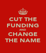 CUT THE FUNDING AND CHANGE THE NAME - Personalised Poster A4 size
