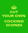 CUT YOUR OWN  COCKING SCONES - Personalised Poster A4 size