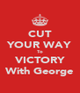CUT YOUR WAY To VICTORY With George - Personalised Poster A4 size