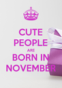 CUTE PEOPLE ARE BORN IN NOVEMBER - Personalised Poster A4 size