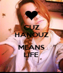 CUZ HANOUZ  MEANS LIFE - Personalised Poster A4 size